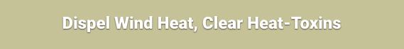 Dispel Wind Heat, Clear Heat-Toxins